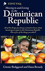 Expat FAQs - Moving To and Living in the Dominican Republic (English Edition)