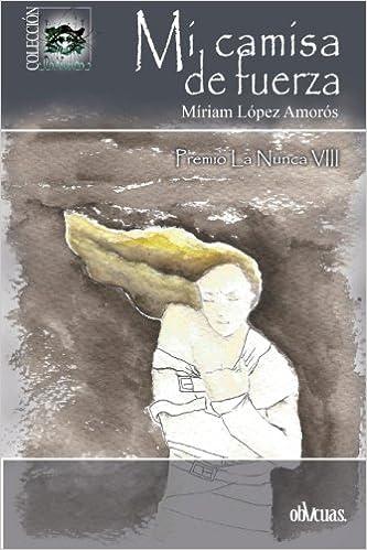 MI CAMISA DE FUERZA: Amazon.es: MÍRIAM LÓPEZ AMORÓS: Libros