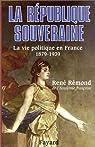 La vie politique en France. La République souveraine, 1879-1939 par Rémond
