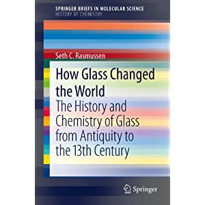 How Glass Changed the World: The History and Chemistry of Glass from Antiquity to the 13th Century (SpringerBriefs in Molecular Science)