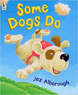 Some Dogs Do: Amazon.co.uk: Jez Alborough: 9781844284573: Books