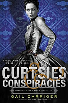 Curtsies & Conspiracies (Finishing School Series Book 2) by [Carriger, Gail]
