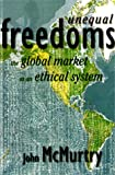Unequal Freedoms : The Global Market As an Ethical System, McMurtry, John, 1565490878