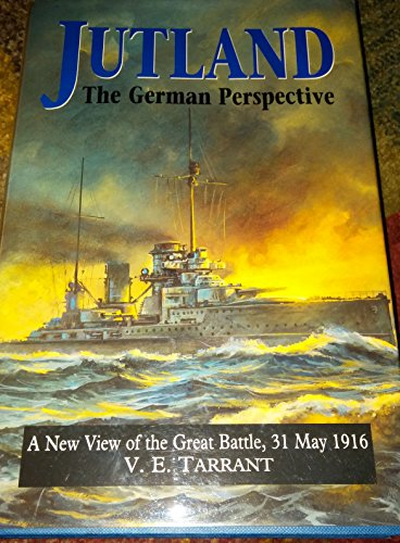 Jutland, the German Perspective: A New View of the Great Battle, 31 May 1916