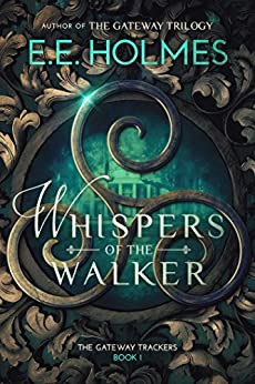 Whispers of the Walker (The Gateway Trackers Book 1) by [Holmes, E.E.]