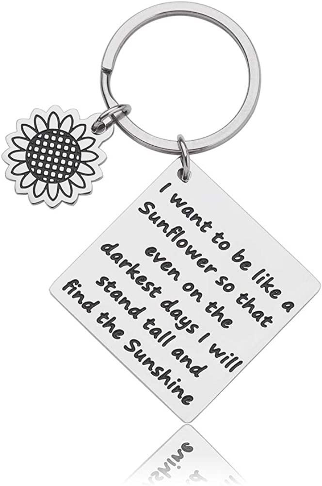 Sunflower Charm Keychain Inspirational Gift Floral Key Chain Spiritual Gifts for Women I Want to be Like a Sunflower So That Even on The Darkest Days I Will Stand Tall and Find The Sunshine