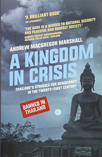 A Kingdom in Crisis: Royal Succession and the Struggle for Democracy in 21st Century Thailand (Asian Arguments)