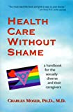 Health Care Without Shame, Charles Moser, 1890159123