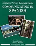 Communicating in Spanish Bk. 2 : Intermediate Level, Schmitt, Conrad J. and Woodford, Protase E., 0079110177