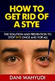 How to Get Rid of a Stye: The Solution and