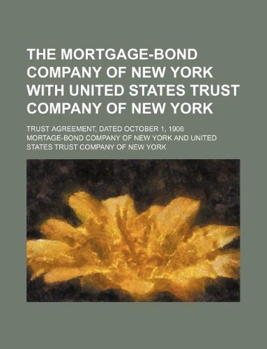 The Mortgage Bond Company Of New York With United States Trust Company Of New York  Trust Agreement  Dated October 1  1906