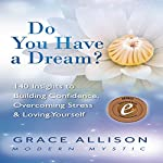 Do You Have a Dream?: 140 Insights to Building Confidence, Overcoming Stress & Loving Yourself | Grace Allison