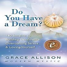 Do You Have a Dream?: 140 Insights to Building Confidence, Overcoming Stress & Loving Yourself | Livre audio Auteur(s) : Grace Allison Narrateur(s) : Grace Allison