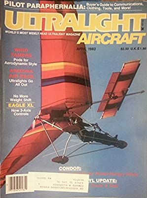 Ultralight Aircraft April 1983 - No More Weight Shift - Eagle XL - Now 3-Axis Controls