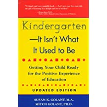 Kindergarten-It Isn't What It Used to Be: Getting Your Child Ready for the Positive Experience of Education