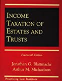 Income Taxation of Estates and Trusts, Blattmachr, Jonathan G. and Michaelson, Arthur M., 0872240908