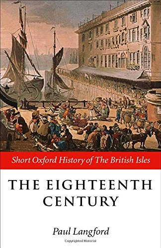 The Eighteenth Century 1688-1815 (Short Oxford History of the British Isles)