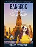 """Bangkok: Travel Guide for Women.: The Insider's Travel Guide to the """"City of Angels"""". For women, by women."""