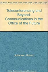 Teleconferencing and Beyond: Communications in the Office of the Future
