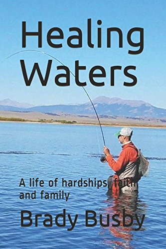 Healing Waters - Healing Waters: A life of hardships, faith, and family