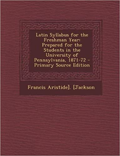 Lataa parhaat myyjät Latin Syllabus for the Freshman Year: Prepared for the Students in the University of Pennsylvania, 1871-72 PDF 1287387349