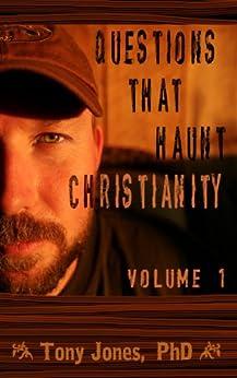 Questions That Haunt Christianity: Volume 1 by [Jones, Tony]