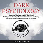 Dark Psychology: Explore the Secrets of the Mind! Dark Hypnosis Technique to Manipulation Human Psychology, De