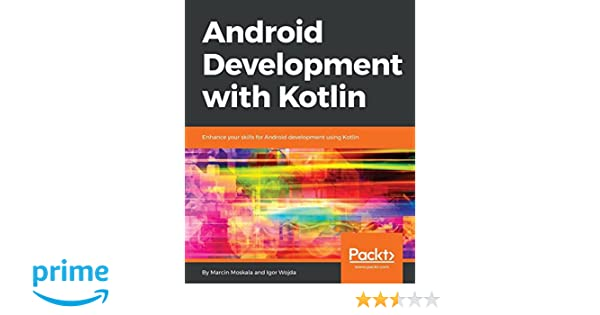 Android Development with Kotlin: Enhance your skills for Android