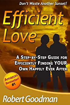 Efficient Love - Relationship Advice For Dating and Finding Love, Marriage & Happily Ever After - Efficiently by [Goodman, Robert]
