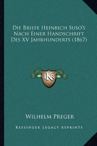 Read Online Die Briefe Heinrich Suso's Nach Einer Handschrift Des XV Jahrhunderts (1867) (German Edition) PDF