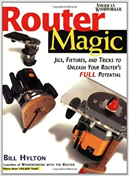 ``WORK`` Router Magic: Jigs, Fixtures, And Tricks To Unleash Your Router's Full Potential. problem perfecta globular Griferia hours revealed Partner