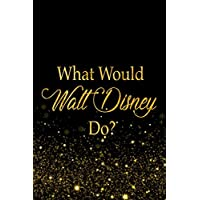 What Would Walt Disney Do?: Black and Gold Walt Disney Notebook