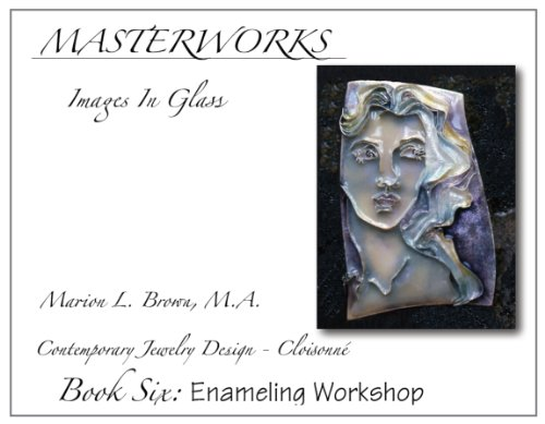 Masterwoks Images In Glass Book Six: Enameling Workshop (Masterworks Images in Glass ()