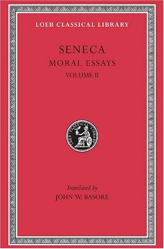Seneca: Moral Essays, Volume II (Loeb Classical Library No. 254)
