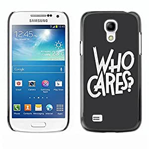 Dragon Case - FOR Samsung Galaxy S4 Mini i9190 - who cares - Caja protectora de pl??stico duro de la cubierta Dise?¡Ào Slim Fit