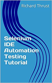 Selenium IDE Automation Testing Tutorial Version 2, Richard Thrust
