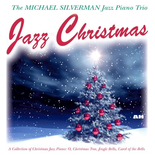 Jingle Jazz Bell - Jazz Christmas: Collection of Christmas Jazz Piano - O, Christmas Tree, Jingle Bells, Carol of the Bells