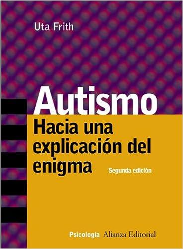 Autismo/ Autism: Hacia una explicacion del enigma/ Explaining The Enigma (Psicologia Alianza/ Alianza Psychology)