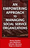 An Empowering Approach to Managing Social Service Organizations, Donna Hardina PhD, Jane Middleton DSW, Salvador Montana MSW  PhD(c), Roger Simpson PhD, 0826138152