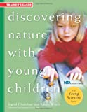 Discovering Nature with Young Children, Ingrid Chalufour and Karen Worth, 1929610394