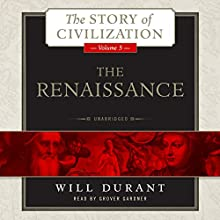 The Renaissance: A History of Civilization in Italy from 1304 - 1576 AD, The Story of Civilization, Volume 5 Audiobook by Will Durant Narrated by Grover Gardner