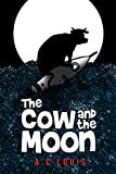The Cow and the Moon: An illustrated story about farm animals and space