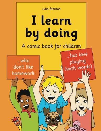 I learn by doing: A comic book for children who don't like homework but love playing (with words) by CreateSpace Independent Publishing Platform