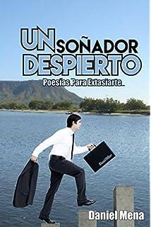 Un Soñador Despierto: Poesías para Extasiarte (Spanish Edition)