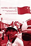 Football Goes East: Business, Culture and the People's Game in East Asia, John Horne, Wolfram Manzenreiter, 041531898X