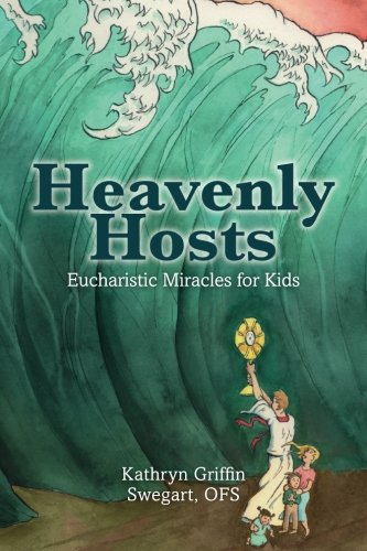 (Heavenly Hosts: Eucharistic Miracles for)