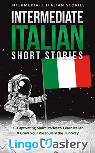 - Intermediate Italian Short Stories: 10 Captivating Short Stories to Learn Italian & Grow Your Vocabulary the Fun Way! (Intermediate Italian Stories) (Italian Edition)