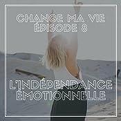 Indépendance émotionnelle (Change ma vie 8) | Clotilde Dusoulier
