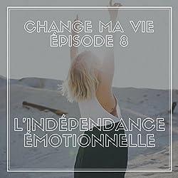 Indépendance émotionnelle (Change ma vie 8)