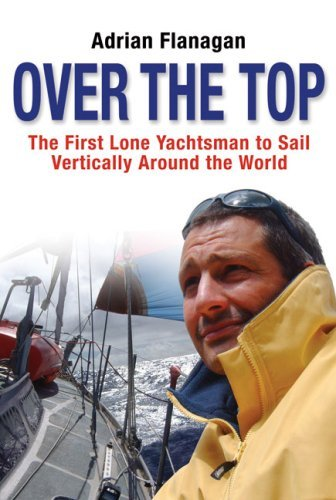 Over The Top: The First Lone Yachtsman To Sail Vertically Around The World by Adrian Flanagan (2008-10-30)